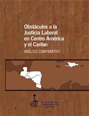 Obstáculos a la Justicia Laboral de Centroamérica y del Caribe: Análisis Comparativo