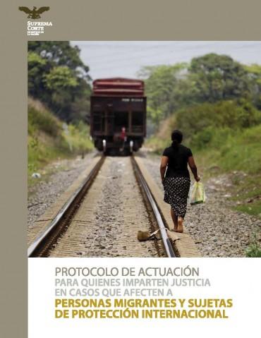 PROTOCOLO DE ACTUACIÓN PARA QUIENES IMPARTEN JUSTICIA EN CASOS QUE AFECTE A PERSONAS MIGRANTES Y SUJETAS DE PROTECCIÓN INTERNACIONAL