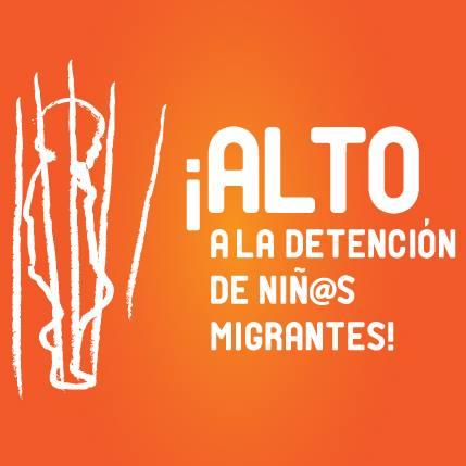 Apoya la Campaña ¡Alto a la Detención de Niñ@s Migrantes!